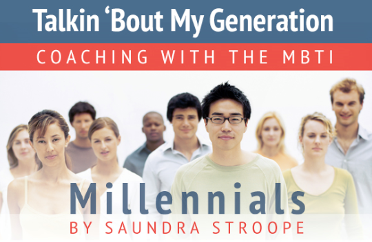 TALKIN 'BOUT MY GENERATION:  COACHING WITH THE MBTI